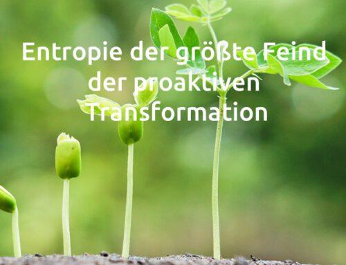 Entropie – der größte Feind der proaktiven Transformation